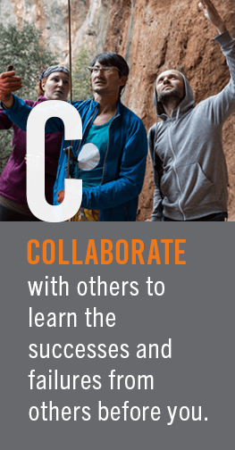 Collaborate - With others to learn the successes and failures from people before you.